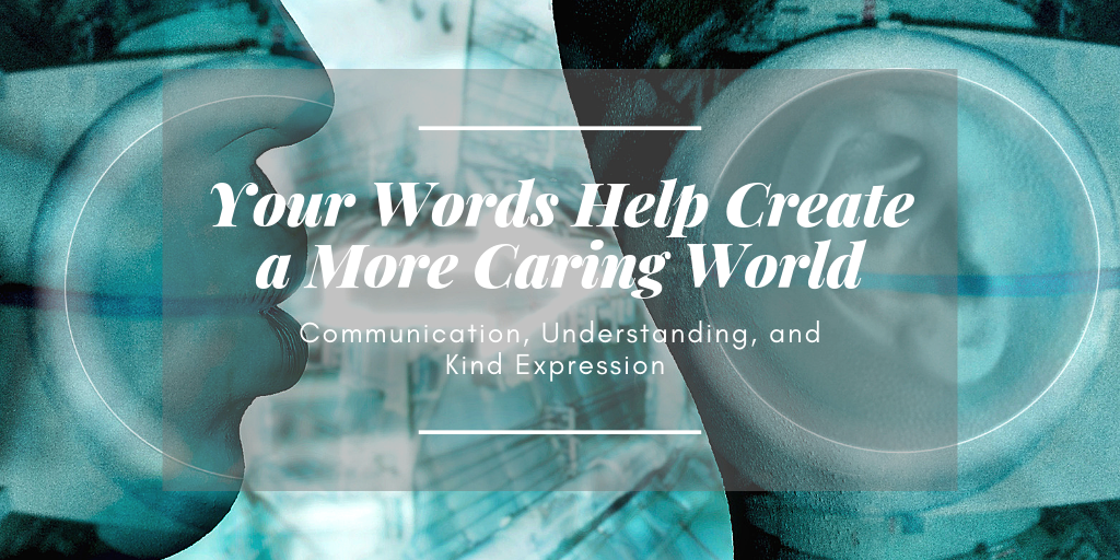 Your Words Help Create a More Caring World