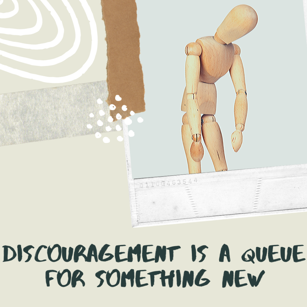 Discouragement is a Queue For Something New